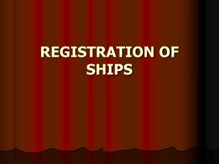 REGISTRATION OF SHIPS