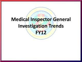 Medical Inspector General Investigation Trends FY12