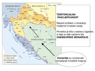 TERITORIJALNA  RASCJEPKANOST Najveći problem u stvaranju  moderne hrvatske nacije.