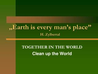 """""""Earth is every man's place"""" H. Zylbertal"""