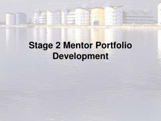 Stage 2 Mentor Portfolio Development