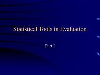 Statistical Tools in Evaluation