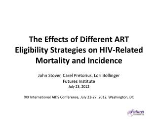 The Effects of Different ART Eligibility Strategies on HIV-Related Mortality and Incidence