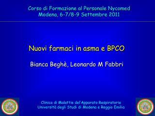 Nuovi farmaci in asma e BPCO Bianca  Beghè , Leonardo M Fabbri