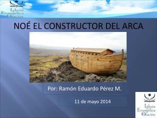 NOÉ  EL CONSTRUCTOR DEL ARCA