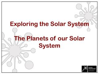 Exploring the Solar System The Planets of our Solar System