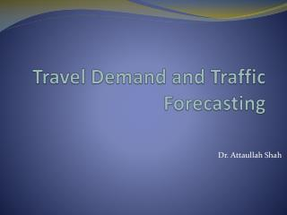Travel Demand and Traffic Forecasting