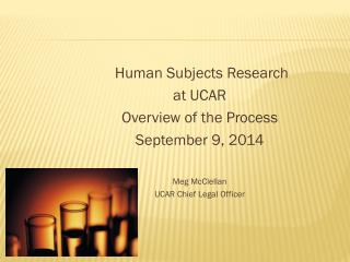 Human Subjects Research  at UCAR Overview of the Process September 9, 2014 Meg McClellan
