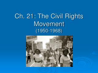 Ch. 21: The Civil Rights Movement (1950-1968)
