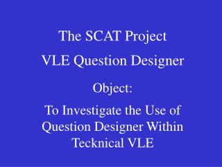 The SCAT Project VLE Question Designer