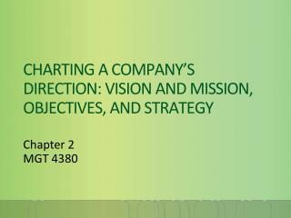 CHARTING A COMPANY�S DIRECTION: VISION AND MISSION, OBJECTIVES, AND STRATEGY