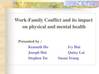 Work-Family Conflict and its impact on physical and mental health Presented by :