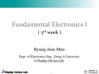 Byung-June Mun Dept. of Electronics Eng., Dong-A University in  Display Device Lab .