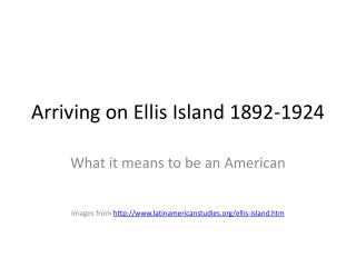 Arriving on Ellis Island 1892-1924