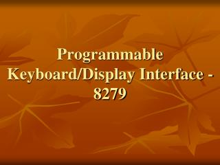 Programmable Keyboard/Display Interface - 8279