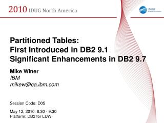 Partitioned Tables: First Introduced in DB2 9.1 Significant Enhancements in DB2 9.7