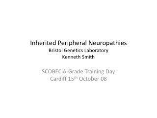 Inherited Peripheral Neuropathies Bristol Genetics Laboratory Kenneth Smith