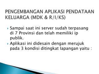 PENGEMBANGAN APLIKASI PENDATAAN KELUARGA (MDK & R/I/KS)
