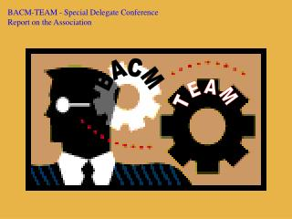 BACM-TEAM - Special Delegate Conference Report on the Association
