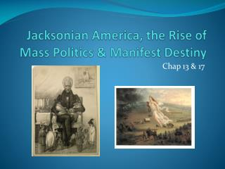 Jacksonian America, the Rise of Mass Politics & Manifest Destiny