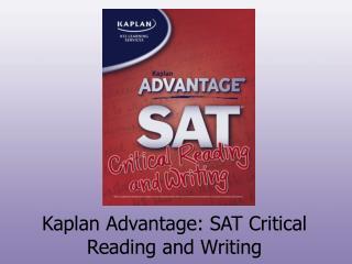 Kaplan Advantage: SAT Critical Reading and Writing