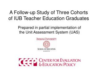 A Follow-up Study of Three Cohorts of IUB Teacher Education Graduates