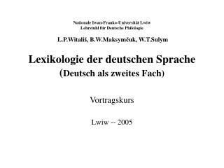 Nationale Iwan-Franko-Universit t Lwiw Lehrstuhl f r Deutsche Philologie   L.P.Witali , B.W.Maksymcuk, W.T.Sulym  Lexiko