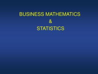 BUSINESS MATHEMATICS  &  STATISTICS