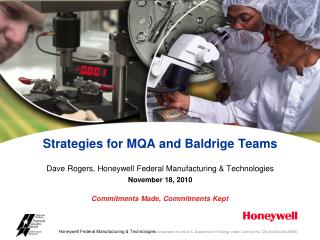 Strategies for MQA and Baldrige Teams Dave Rogers, Honeywell Federal Manufacturing & Technologies