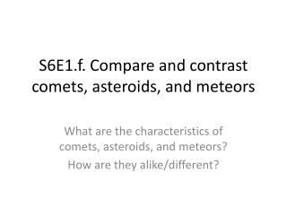 S6E1.f. Compare and contrast comets, asteroids, and meteors