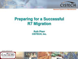 Preparing for a Successful R7 Migration Ruth Pharr CISTECH, Inc.