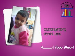 Celebrating  Aya's  Life