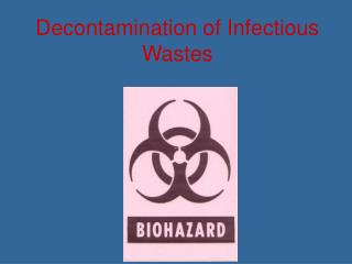 Decontamination of Infectious Wastes