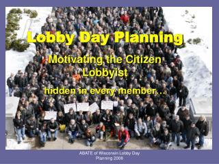 Lobby Day Planning Motivating the Citizen Lobbyist hidden in every member�