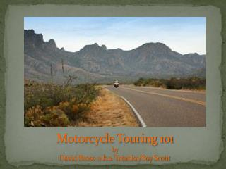 Motorcycle Touring 101 by David Bross  a.k.a. Tatanka/Boy Scout