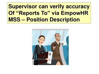 "Supervisor can verify accuracy Of ""Reports To"" via EmpowHR MSS – Position Description"
