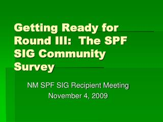 Getting Ready for Round III:  The SPF SIG Community Survey