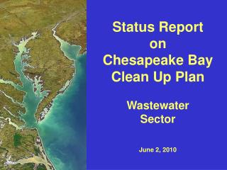 Status Report on Chesapeake Bay Clean Up Plan Wastewater Sector June 2, 2010