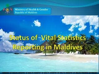 Status of  Vital  Statistics Reporting in Maldives