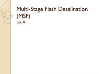 Multi-Stage Flash Desalination (MSF)