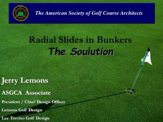 Radial Slides in Bunkers The Soulution