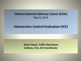 Caltrans External Advisory Liaison (CEAL) May 6, 2014 f Intersection Control Evaluation (ICE)