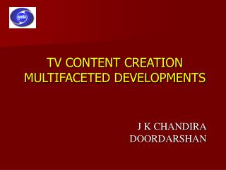 TV CONTENT CREATION MULTIFACETED DEVELOPMENTS
