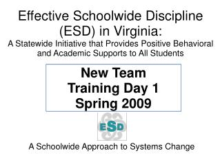 Effective Schoolwide Discipline ESD in Virginia:  A Statewide Initiative that Provides Positive Behavioral and Academic