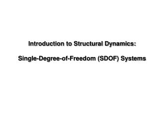 Introduction to Structural Dynamics: Single-Degree-of-Freedom (SDOF) Systems