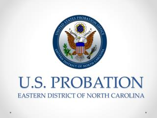 U.S. PROBATION EASTERN DISTRICT OF NORTH CAROLINA