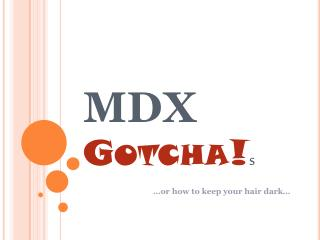 MDX Gotcha! s