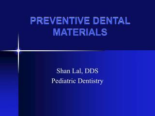 PREVENTIVE DENTAL MATERIALS