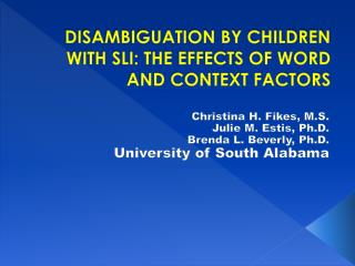 DISAMBIGUATION BY CHILDREN WITH SLI: THE EFFECTS OF WORD AND CONTEXT FACTORS