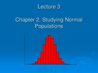Lecture 3 Chapter 2. Studying Normal Populations